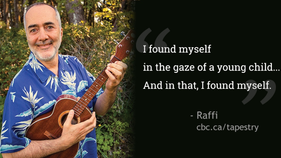 Raffi quote-I found myself in the gaze of a young child... and in that, I found myself.